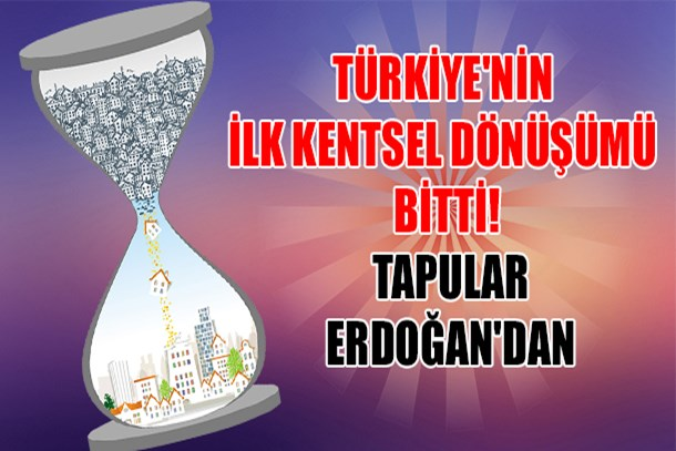 Türkiye'nin ilk kentsel dönüşümü bitti! Tapular Erdoğan'dan