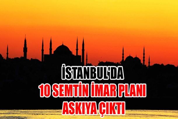 İstanbul'da 10 semtin imar planı askıya çıktı