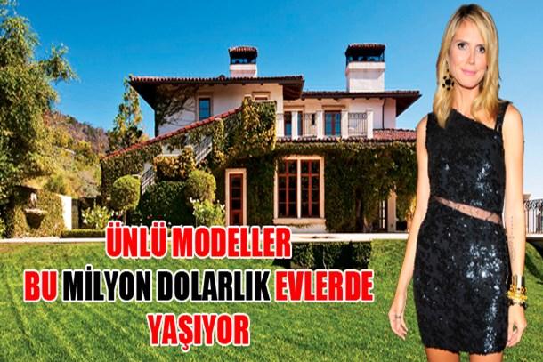 Ünlü modeller bu milyon dolarlık evlerde yaşıyor...
