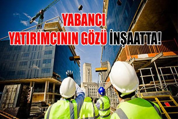 Yabancı yatırımcının gözü inşaatta!