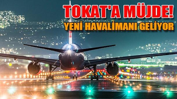 Tokat'a müjde! Yeni havalimanı geliyor