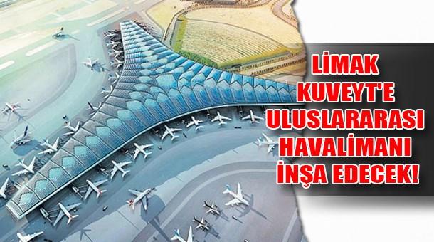 Limak Kuveyt'e Uluslararası Havalimanı inşa edecek!