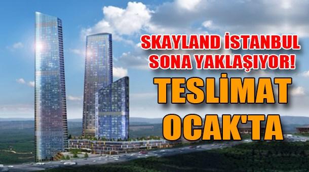 Skayland İstanbul sona yaklaşıyor! Teslimat Ocak'ta