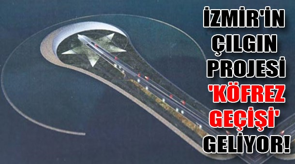 İzmir'in çılgın projesi 'Köfrez Geçişi' geliyor!
