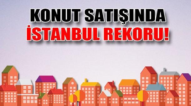 Konut satışında İstanbul rekoru!