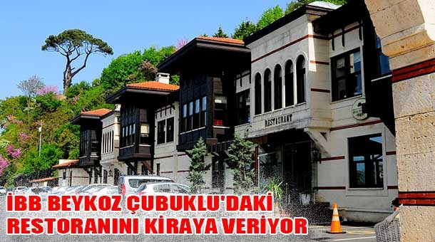 İBB Beykoz Çubuklu'daki restoranını kiraya veriyor