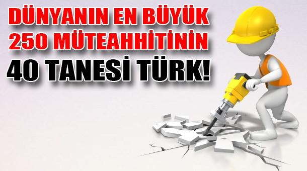 Dünyanın en büyük 250 müteahhitinin 40 tanesi Türk!