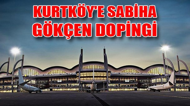 Kurtköy'e Sabiha Gökçen dopingi
