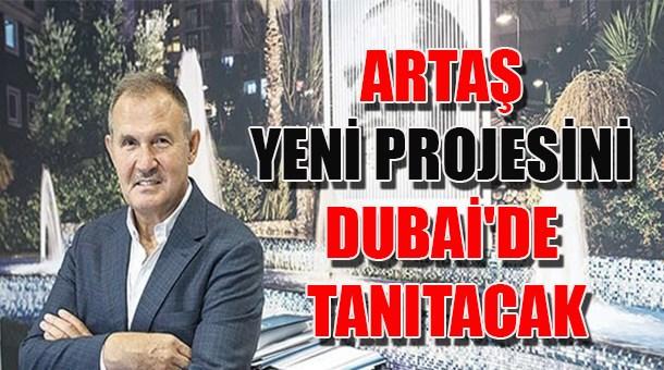 Artaş yeni projesini Dubai'de tanıtacak