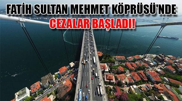 Fatih Sultan Mehmet Köprüsü'nde cezalar başladı!