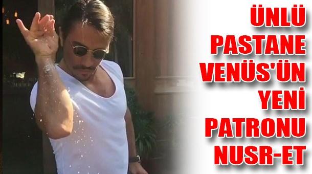 Ünlü pastane Venüs'ün yeni patronu Nusr-Et