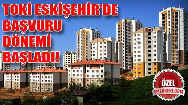 TOKİ Eskişehir'de başvuru dönemi başladı!