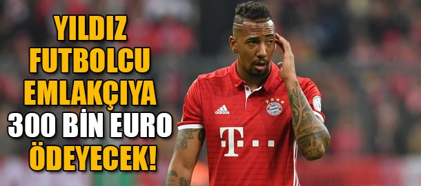 Yıldız futbolcuya şok! Emlakçıya 300 bin euro ödeyecek