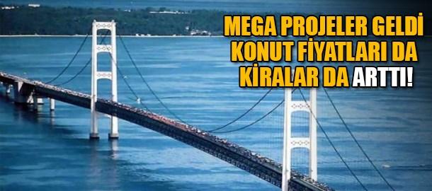 Mega projeler geldi konut fiyatları da kiralar da arttı!