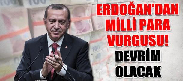 Erdoğan'dan milli para vurgusu! Devrim olacak