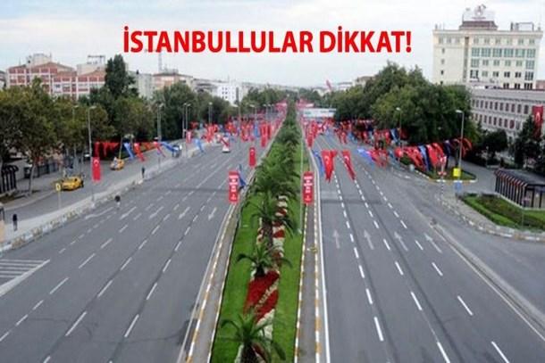 İstanbullular dikkat! Bugün o yollar kapalı