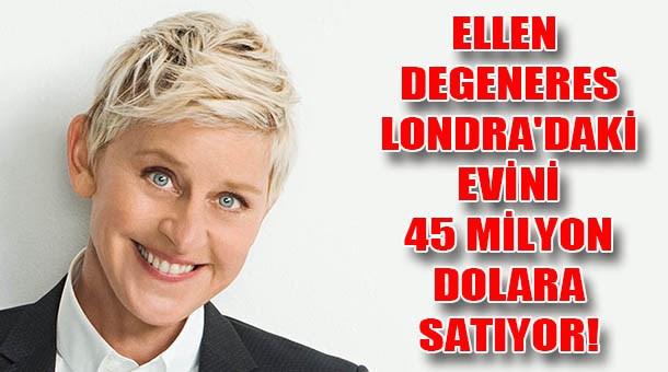 Ellen DeGeneres Londra'daki evini 45 milyon dolara satıyor!