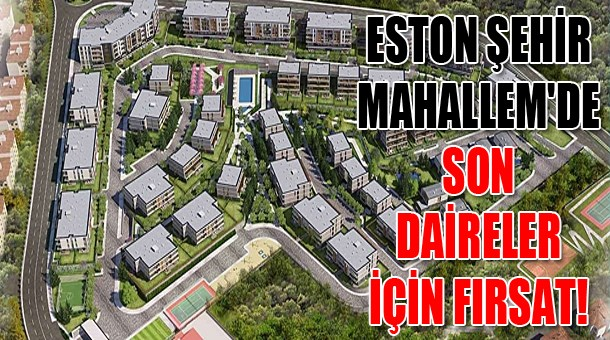 Eston Şehir Mahallem'de son daireler için fırsat!