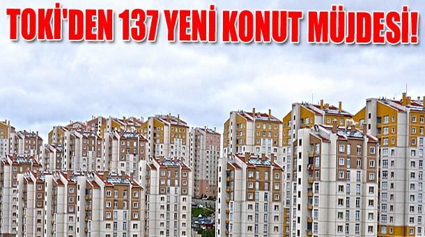 TOKİ'den 137 yeni konut müjdesi!