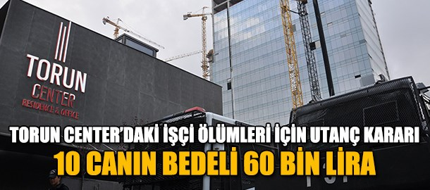 Torun Center davasında utanç kararı! 10 cana karşılık 60 bin TL ceza