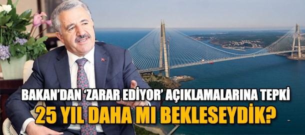 Ulaştırma Bakanı: Köprü ve tünelleri 25 yıl daha beklese miydik?
